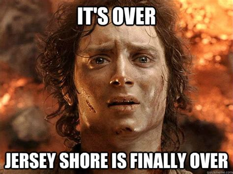 Jersey Shore Meme - it s over jersey shore is finally over frodo quickmeme