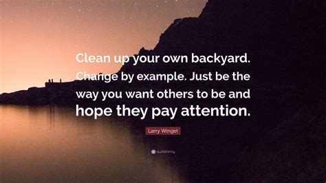 own backyard lyrics larry winget quote clean up your own backyard change by