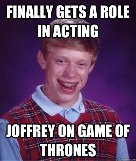 Acting Memes - finally gets a role in acting joffrey on game of thrones