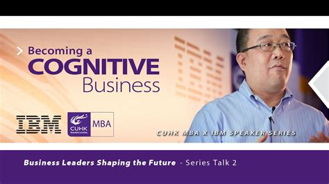 Ibm Mba by Cuhk Mba X Ibm Speaker Series Becoming A Cognitive
