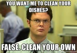 Do Your Own Meme - you want me to clean your dishes false clean your own