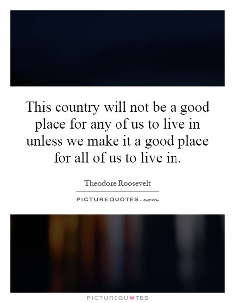 The Place It Will Be Okay This Country Will Not Be A Place For Any Of Us To Live In Picture Quotes