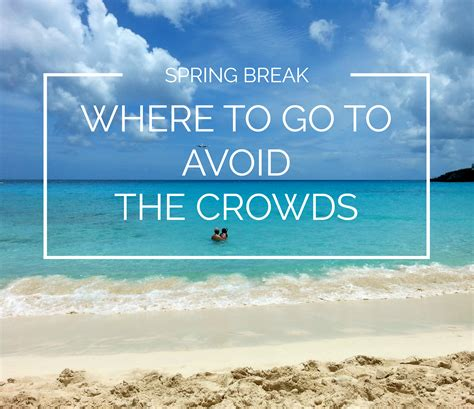5 places you should go for spring break her cus vacation destinations you should avoid this year autos post
