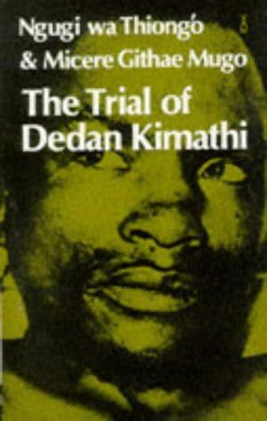 the trial of my books the trial of dedan kimathi by ngå gä wa thiongâ o â reviews