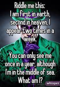 riddle me this i am in earth second in heaven i