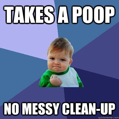 Pooping Memes - takes a poop no messy clean up success kid quickmeme