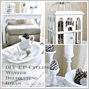 Winter Home Decorating Ideas Diy Up Cycling Winter Decorating Ideas One More Time Events
