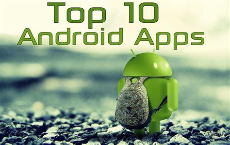 top 10 android apps top 10 android apps 2016 must android apps sap