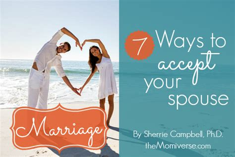 7 Ways To Enjoy More by Marriage 7 Ways To Be More Accepting Of Your Spouse By