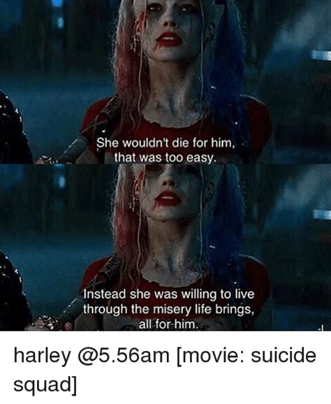 Suicide Squad Memes - she wouldn t die for him that was too easy instead she was willing to live through the misery