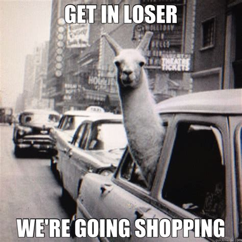 Girl Shopping Meme - get in loser we re going shopping mean girls quickmeme