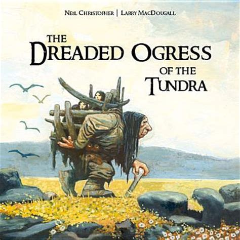 the ogress books the dreaded ogress of the tundra neil christopher