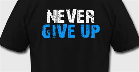 Polo Shirt Kaos Kerah 2 Never Give Up Support Mitra Kukar 1 never give up t shirt spreadshirt