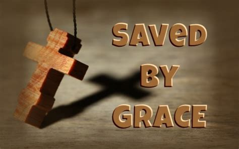 Saved By Grace what does it to be saved by grace