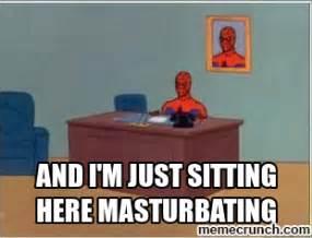 Just Sitting Here Meme - and i m just sitting here masturbating