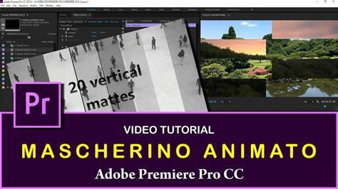 youtube tutorial adobe premiere pro cc mascherino animato animated matte con adobe premiere pro