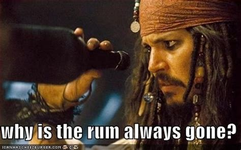 Rum Meme - why is the rum always gone jack sparrow pinterest