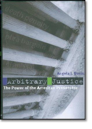 angela davis goodreads arbitrary justice the power of the american prosecutor by