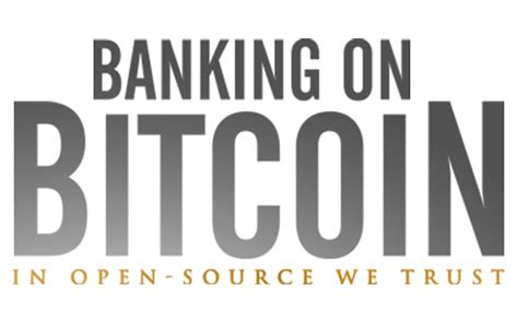 bitcoin bank banking on bitcoin a movie about bitcoin its past future