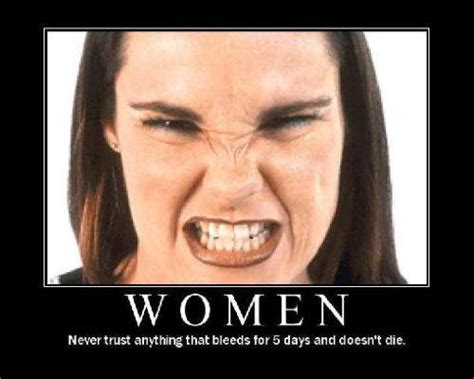 Women Period Meme - what happens when a woman is on her period fooyoh