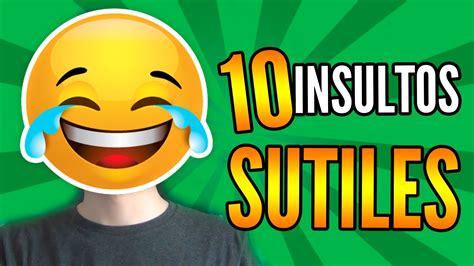 imagenes vulgares para insultar 10 insultos sutiles insultar con estilo igna youtube