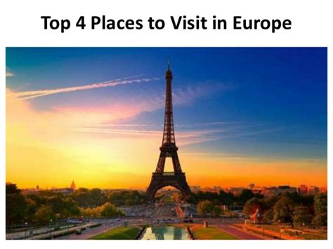 places to visit in europe where to go in europe top 4 places to visit in europe
