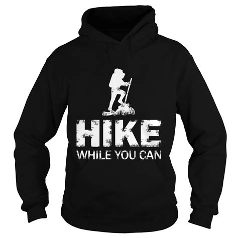 Sweater Hoodie If You Want Go To Go H01 1 hike while you can shirt hoodie sweater and sleeve