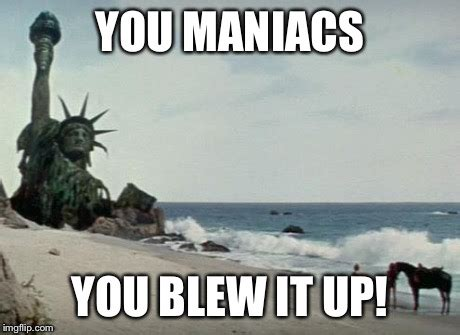 You Blew It Meme - charlton heston planet of the apes imgflip