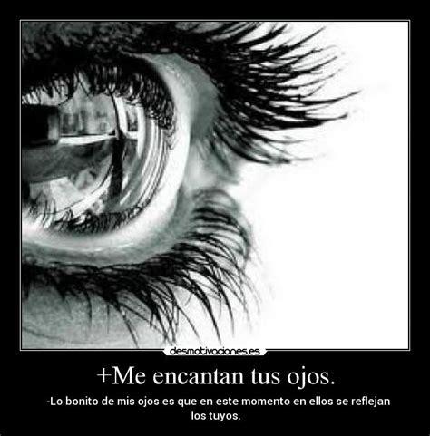 imagenes tus ojos me encantan me encantan tus ojos desmotivaciones