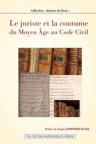 1421215071 l evolution historique du droit civil le juriste et la coutume du moyen 194 ge au code civil