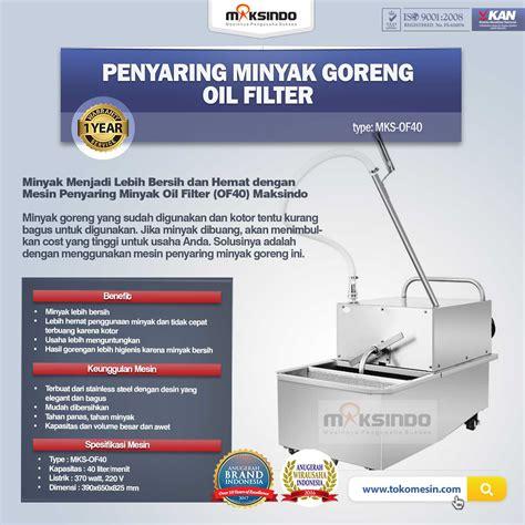 Minyak Goreng Di Surabaya jual penyaring minyak goreng filter of40 di surabaya toko mesin maksindo surabaya toko