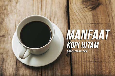 manfaat kopi hitam  kesehatan khasiatsehatcom