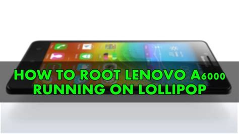 Lenovo A6000 Lollipop Lenovo A6000 Lollipop Root Techolite