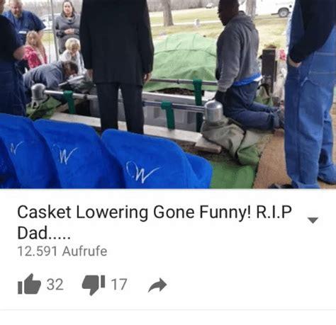 Casket Meme - casket lowering gone funny rip dad 12591 aufrufe 32 17