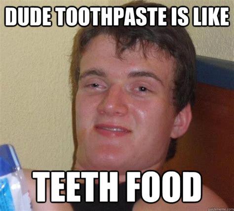 Toothpaste Meme - 10 guy image 216 102 memes