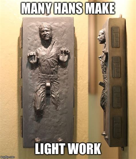 Many Make Light Work Origin by Image Tagged In Han Wars Imgflip