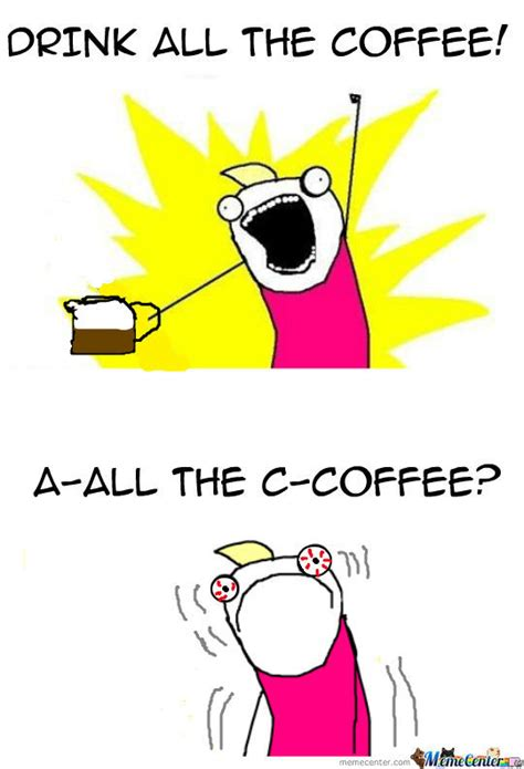 All The X Meme - all the caffeine by aeonoforigin meme center