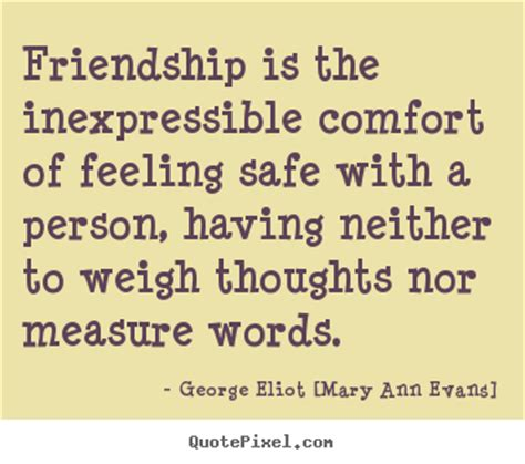 the inexpressible comfort of feeling safe with a person quote about friendship friendship is the inexpressible