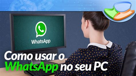 Tutorial Como Usar O Whatsapp No Pc | como usar o whatsapp no pc tutorial baixaki youtube