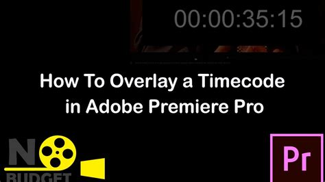 adobe premiere pro overlay video how to overlay a timecode in adobe premiere pro youtube