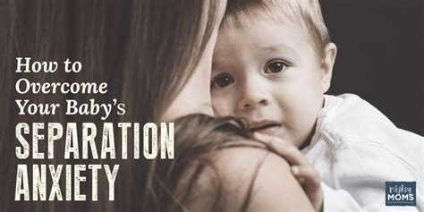 how to a s separation anxiety how to overcome your baby s separation anxiety