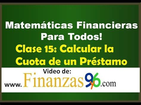 como calcular un prstamo youtube como calcular la cuota de un pr 233 stamo clase 15