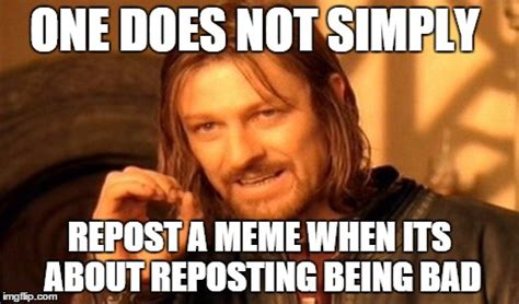 Memes About Being Sorry - why do people do this why sorry if repost imgflip
