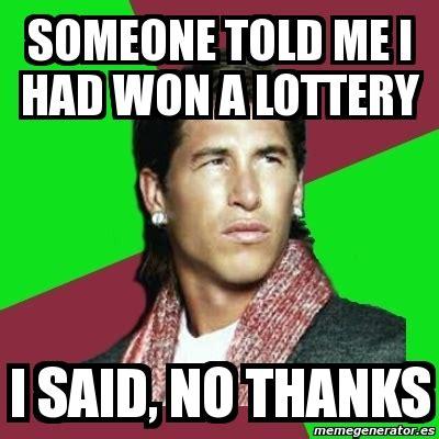 I Said No Meme - meme sergio ramos someone told me i had won a lottery i