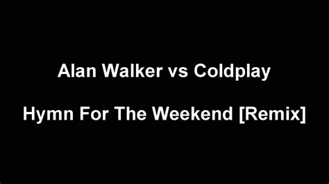 coldplay rhythm of the weekend lyrics coldplay feat beyonce hymn for the weekend remix lyrics