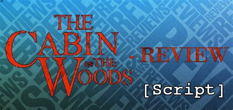 Cabin In The Woods Script by The Cabin In The Woods Script Review Tv Calling