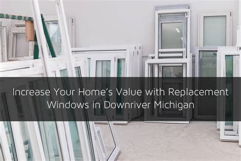increase your home s value with replacement windows in