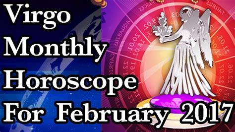 Virgo Montly Horoscope by Virgo Horoscope February Monthly Horoscopes 2017 In