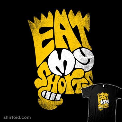 my eats my eat my shorts shirtoid