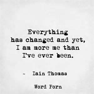 Now That I Am Free Lyrics Outlines by Everything Has Changed And Yet I Am More Me Than I Ve Been Iain Quote Quote